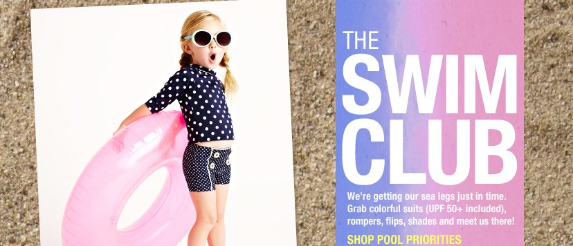 THE SWIM CLUB - We're getting our sea legs just in time. Grab colorful suits (UPF 50+ included), rompers, flips, shades and meet us there! SHOP POOL PRIORITIES.