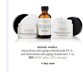 miracle worker - miraculous anti-aging retinoid pads 60 ct. and miraculous anti-aging moisturizer 2 oz. $89 ($131 value, 32% savings)...