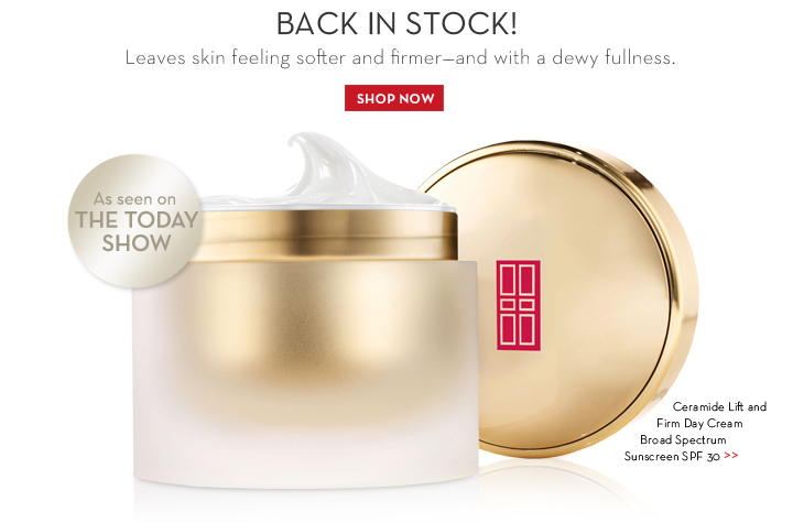 BACK IN STOCK! Leaves skin feeling softer and firmer-and with a dewy fullness. As seen on THE TODAY SHOW. Ceramide Lift and Firm Day Cream Broad Spectrum Sunscreen SPF 30. SHOP NOW.