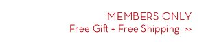 MEMBERS ONLY. Free Gift + Free Shipping.