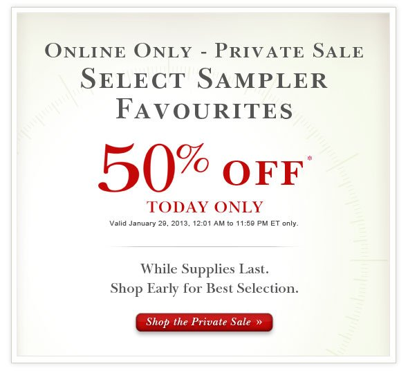 Online Only 24-Hour Private Sale:  50% Off Select Products.