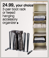 24.99 3-pair  boot rack or tweed hanging accessory organizer. Shop now.