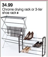 34.99 Chrome  drying rack or 3-tier shoe rack. Shop now.