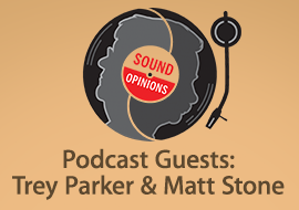 Sound Opinions - Podcast Guests: Trey Parker & Matt Stone