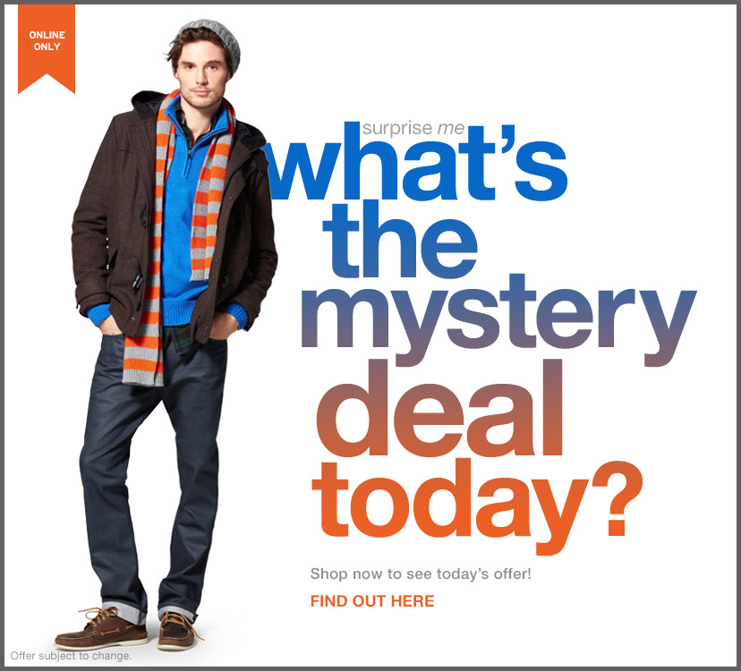 ONLINE ONLY | surprise me | what's the mystery deal today? | Shop now to see today's offer! | FIND OUT HERE | Offer subject to change.