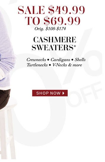 Sale $49.99 to $69.99 Cashmere Sweaters. Shop now