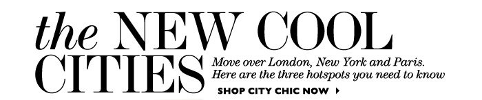THE NEW COOL CITIES SHOP CITY CHIC NOW