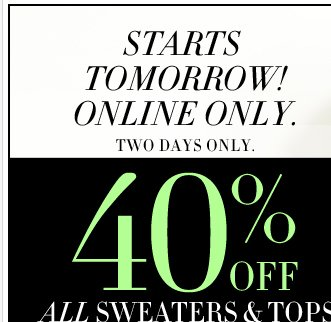Starts Wednesday - 40% off all sweaters and tops! Plus buy one get one 50% off most everything else and free shipping over $100!