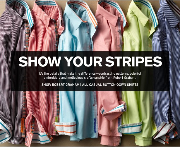 SHOW YOUR STRIPES - It's the details that make the difference—contrasting patterns, colorful embroidery and meticulous craftsmanship from Robert Graham.