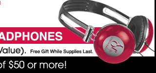 Free Gift Unbreakable Joy Headphones with purchases of $75 or more ($25 Value).