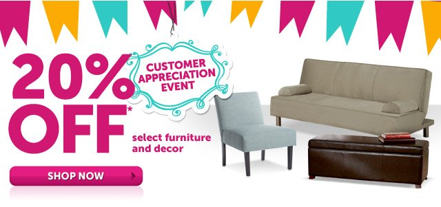 Customer Appreciation Event - 20% OFF* select furniture and decor - Shop Now