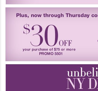 Now through Thursday! $30 off a $75 purchase or $70 off a $150 purchase!