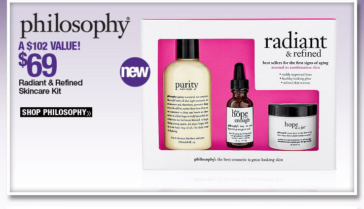 New Philosophy Radiant and Refined Skincare Kit - $69. A $102 Value. Shop Now.
