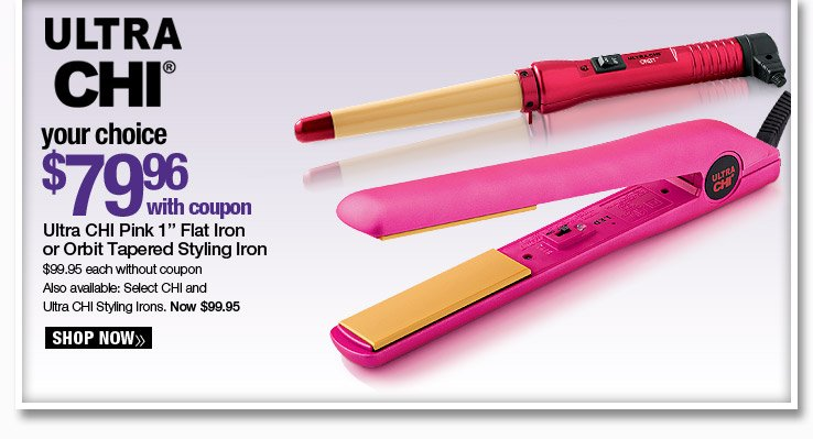 Your Choice, Ultra CHI Pink 1 in. Flat Iron or Orbit Tapered Styling Iron - $79.96 with coupon. $99.95 each without coupon. Shop Now.