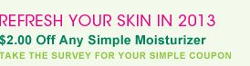 Refresh Your Skin In 2013 - $2.00 Off Any Simple Moisturizer