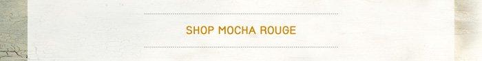 Shop Mocha Rouge