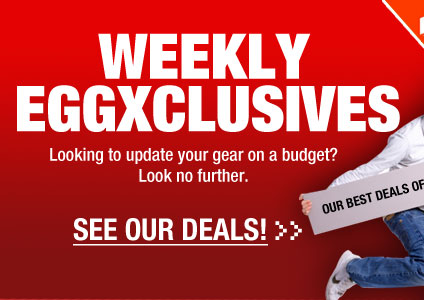 WEEKLY EGGXCLUSIVES. Looking to update your gear on a budget? Look no further. SEE OUR DEALS!