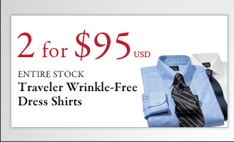 2 for $95 USD Traveler Wrinkle-Free Dress Shirts