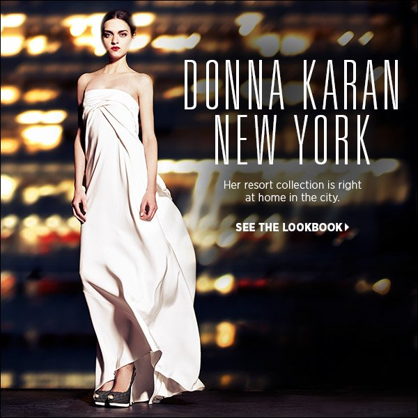 Drawing inspiration from the urban landscape, Donna Karan's resort collection is right at home in the city. Shop her latest and greatest in our new lookbook. Shop Donna Karan New York  >>