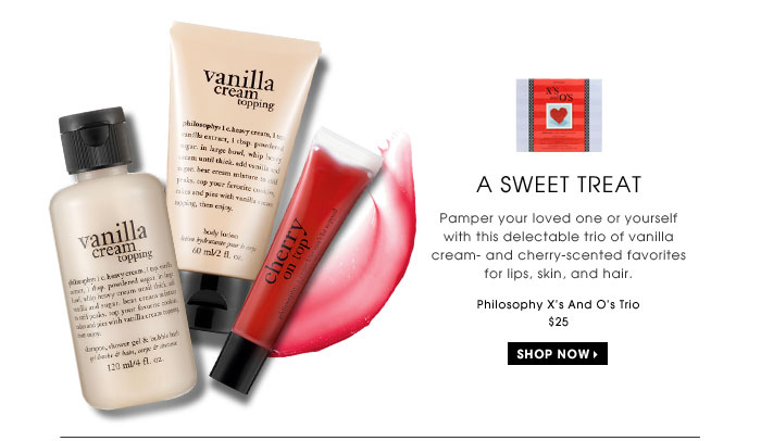 Sweet Treat. Pamper your loved one or yourself with this delectable trio of vanilla cream - and cherry-scented favorites for lips, skin, and hair. Philosophy X's And O's Trio, $25