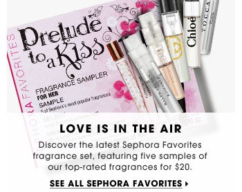 Love Is In The Air. Discover the latest Sephora Favorites fragrance set, featuring five samples of our top-rated fragrances for $20. See all Sephora Favorites