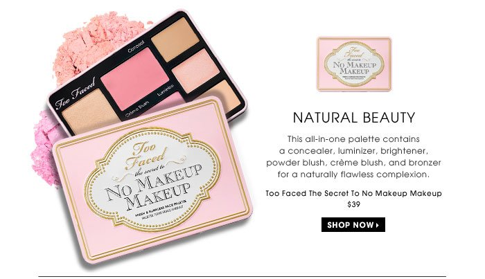 Natural Beauty. This all-in-one palette contains a concealer, luminizer, brightener, powder blush, creme blush, and bronzer for a naturally flawless complexion. Too Faced The Secret To No Makeup Makeup, $39