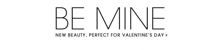 Be Mine. New beauty, perfect for Valentine's Day