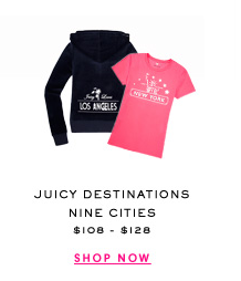 JUICY DESTINATIONS NINE CITIES $108 - $128 - SHOP NOW