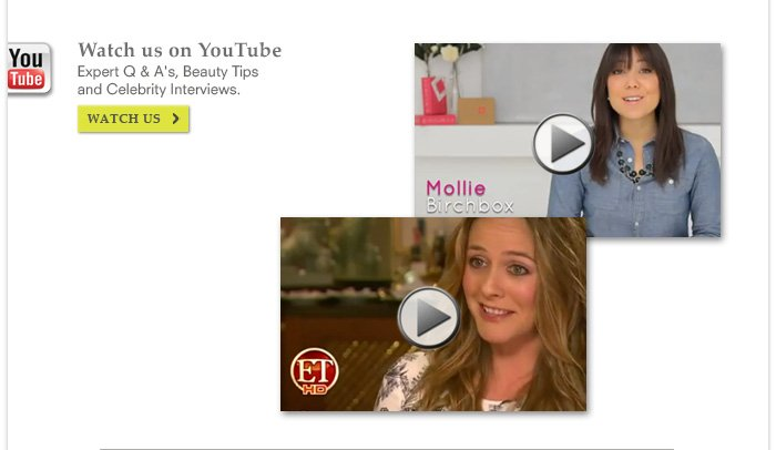 Watch us on YouTube - Expert Q & A's, Beauty Tips and Celebrity Interviews.