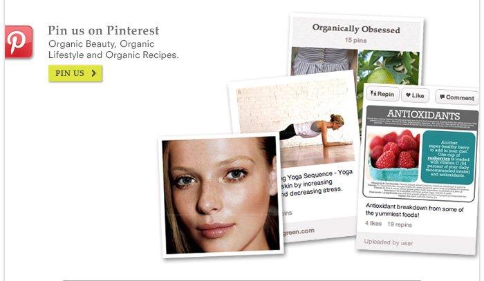 Pin us on Pinterest - Organic Beauty, Organic Lifestyle and Organic Recipes.