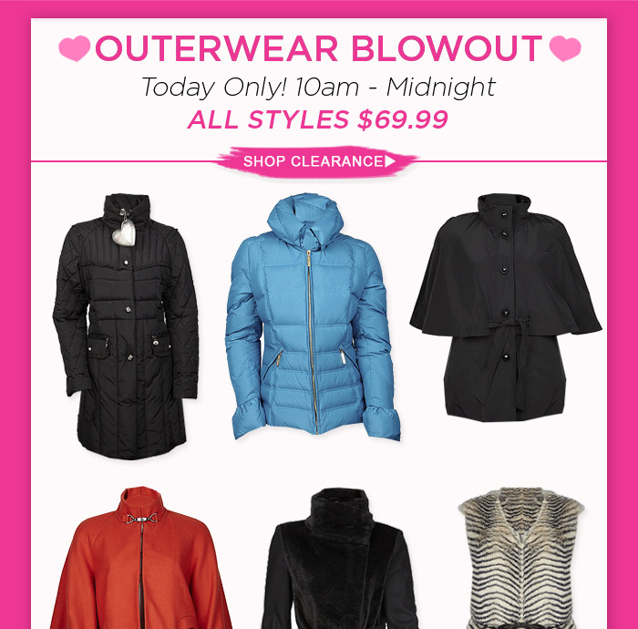 Outerwear Blowout - TODAY ONLY! 10am - Midnight