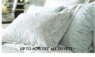 UP TO 60% OFF ALL DUVETS