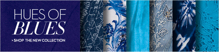Hues of Blues            SHOP THE NEW COLLECTION