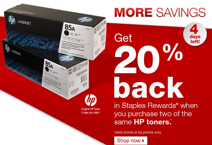More savings. 4 days left! Get  20% back in Staples Rewards® when you purchase two of the same HP  toners.^ Valid online or by phone only. Shop now. HP. Original HP toner.  It pays you back.†