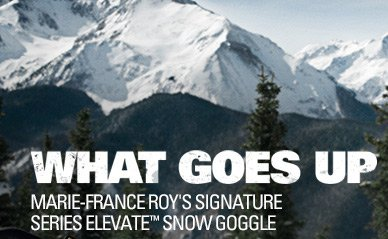 WHAT GOES UP | MARIE-FRANCE ROY'S SIGNATURE SERIES ELEVATE™ SNOW GOGGLE