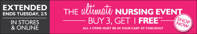 In Stores & Online: The Ultimate Nursing Event - Buy 3, Get 1 Free - Ends Tuesday, February 5th, 2013.