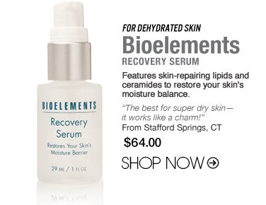 "For Dehydrated Skin: Bioelements Recovery Serum Features skin-repairing lipids and ceramides to restore your skin's moisture balance. ""The best for super dry skin—it works like a charm!"" –From Stafford Springs, CT $64 Shop Now>>"