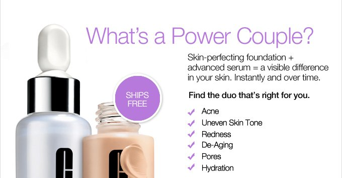What's a  Power Couple? Skin-perfecting foundation + advanced serum = a visible  difference in your skin. Instantly and over time. Find the duo  that's right for you. - Acne - Uneven Skin Tone - Redness -  De-Aging - Pores - Hydration