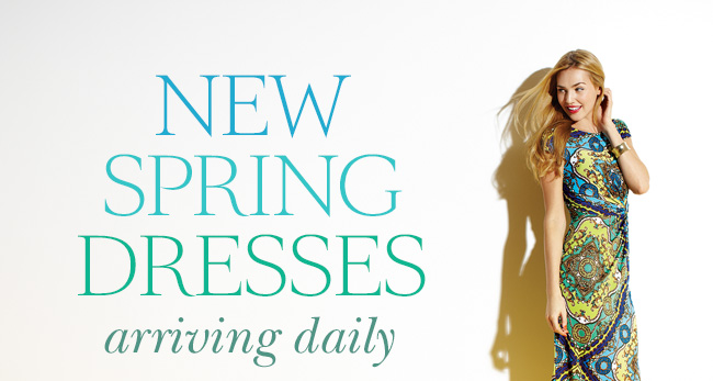 New Spring Dresses Arriving Daily!
