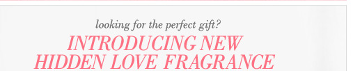 looking for the perfect gift? | Introducing New Hidden Love Fragrance