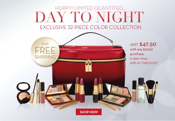 HURRY! LIMITED QUANTITIES… DAY TO NIGHT EXCLUSIVE 32-PIECE COLOR COLLECTION PLUS FREE SHIPPING. JUST $47.50 with any $29.50 purchase (a $350 value). ADD AT CHECKOUT. SHOP NOW.
