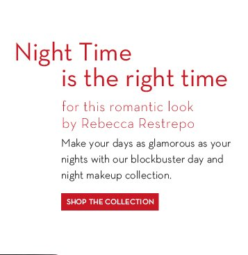 Night Time is the right time for this romantic look by Rebecca Restrepo. Make your days as glamorous as your nights with our blockbuster day and night makeup collection. SHOP THE COLLECTION.
