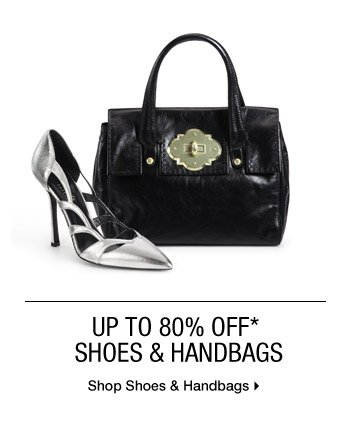 Up To 80% Off* Shoes & Handbags