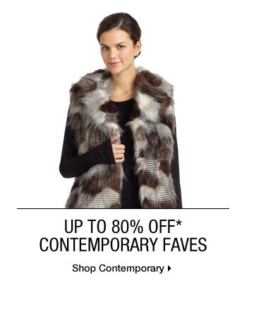 Up To 80% Off* Contemporary Faves