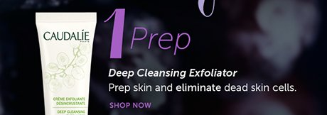 1. Prep: Deep Cleansing Exfoliator | Prep skin and eliminate dead skin cells. SHOP NOW