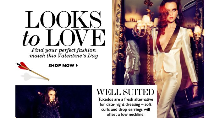 LOOKS TO LOVE Find your perfect fashion match this Valentine's Day SHOP NOW