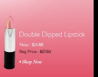 Double Dipped Lipstick Now: $14.88 Regularly: $17.50