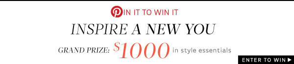 Pin It to Win It! Grand Prize: $1000 in style essentials