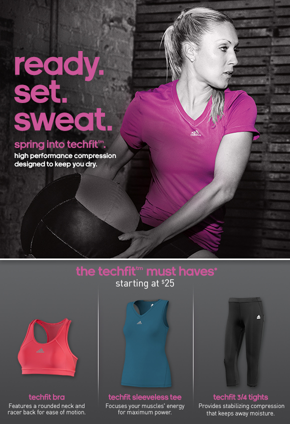 ready. set. sweat. spring into techfit(TM). high performance  compression designed to keep you dry. The techfit (TM) must haves,  starting at $25, techfit bra, Features a rounded neck and racer back for  ease of motion. techfit sleeveless tee, Focuses your muscles' energy for  maximum power. techfit 3/4 tights, Provides stabilizing compression that  keeps away moisture.