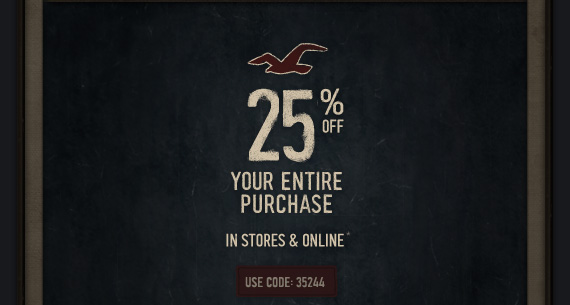 25% OFF ENTIRE PURCHASE IN STORES & ONLINE* USE CODE 35244